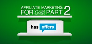 Affiliate Marketing for Your Business, Part 2