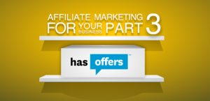 Affiliate Marketing for Your Business, Part 3