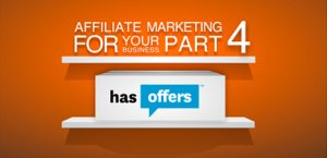 Affiliate Marketing for your Business, Part 4