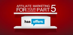 Affiliate Marketing for your Business, Part 5