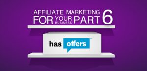 Affiliate Marketing for your Business, Part 6