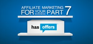 Affiliate Marketing for your Business, Part 7