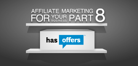 Affiliate Marketing for your Business, Part 8