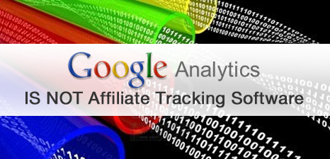 Google Analytics IS NOT Affiliate Tracking Software