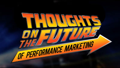 Thoughts on the Future of Performance Marketing