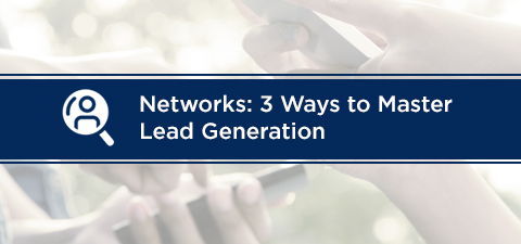 Networks: 3 Ways to Master Lead Generation