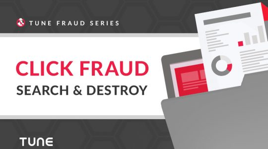 TUNE Fraud Series: Click fraud search and destroy